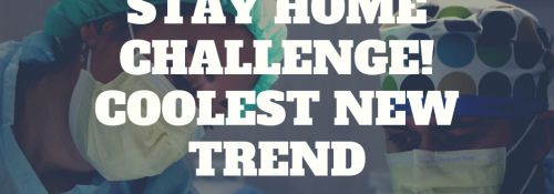 Stay Home Challenge Coolest New Trend